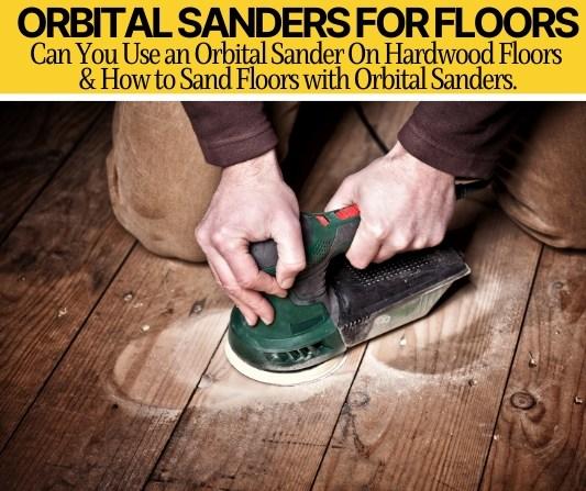 Can You Use an Orbital Sander On Hardwood Floors