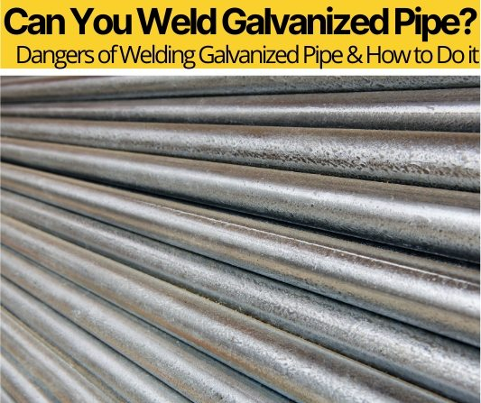 Can You Weld Galvanized Pipe