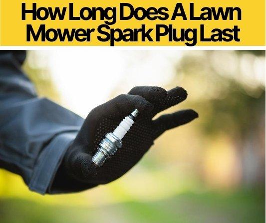 How Long Does A Lawn Mower Spark Plug Last