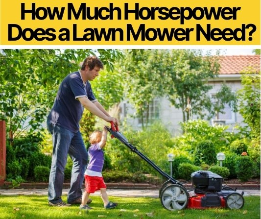 How Much Horsepower Does a Lawn Mower Need_