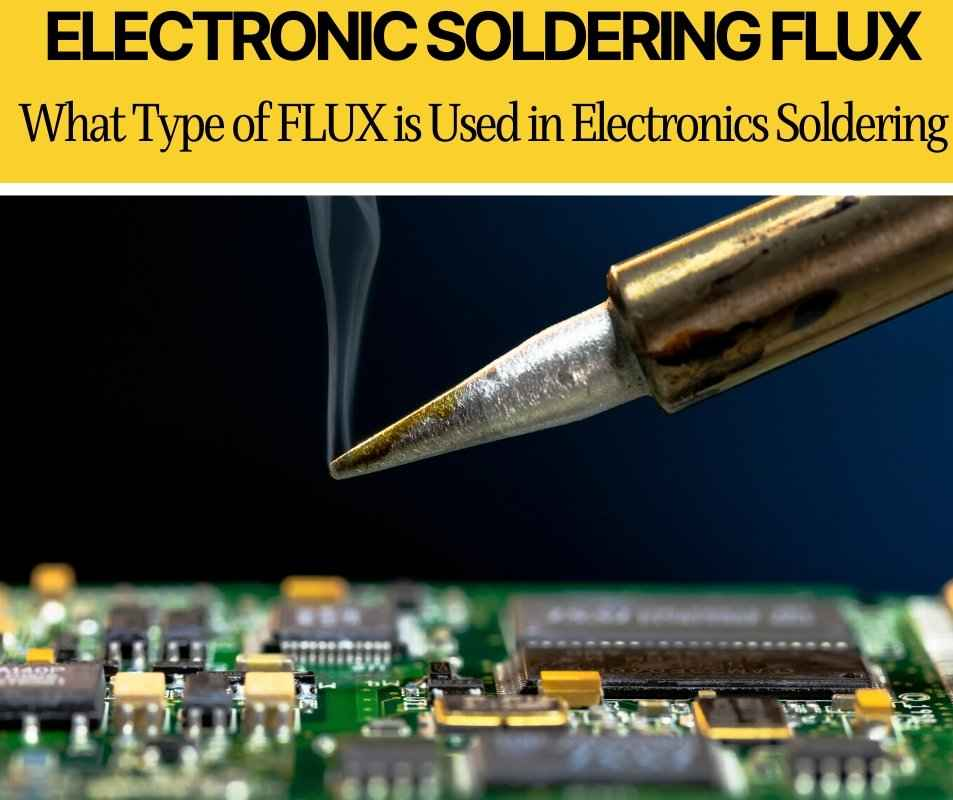 What Type of FLUX is Used in Electronics Soldering