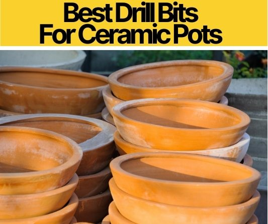 Best Drill Bits For Ceramic Pots