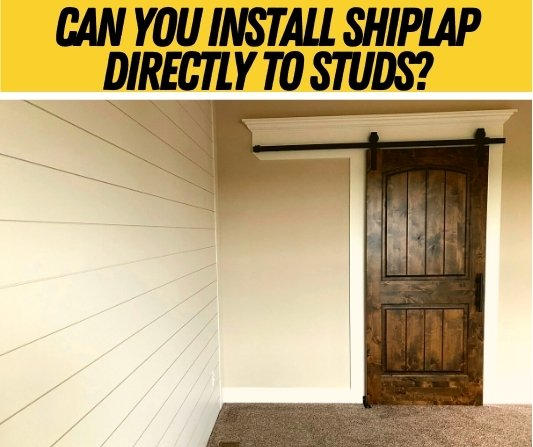 Can You Install Shiplap Directly To Studs