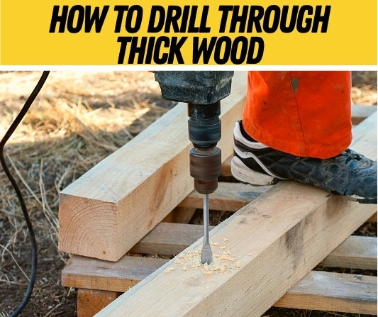 how to drill through thick wood