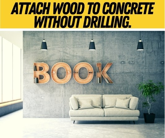Attach wood to Concrete Without Drilling.